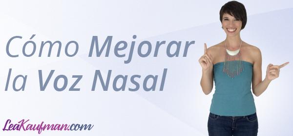 Cómo mejorar la Voz Nasal
