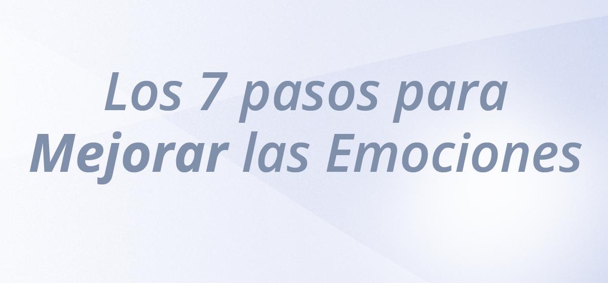7 pasos para mejorar tus emociones