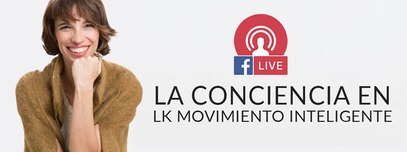 La conciencia en LK Movimiento Inteligente