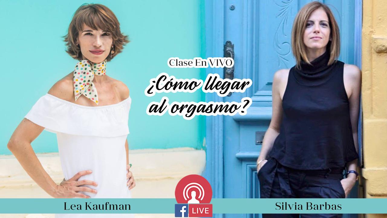 Cómo llegar al orgasmo – Lea Kaufman con Silvia Barbas