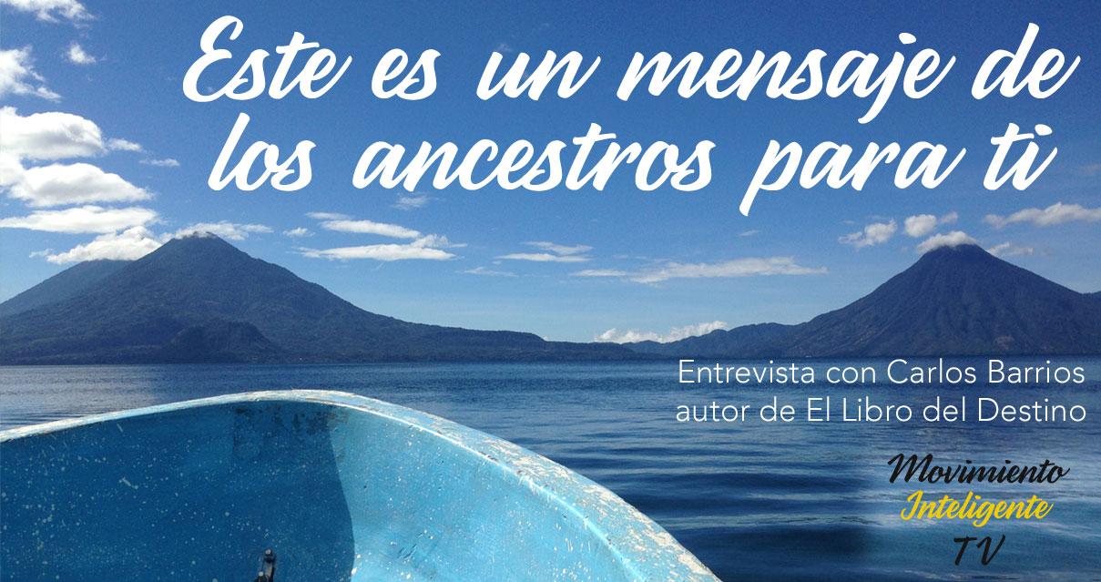 Este es un mensaje de los ancestros para ti – Entrevista con Carlos Barrios autor de El Libro del Destino