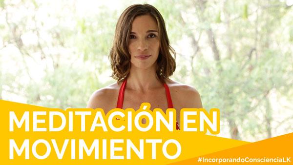 Meditación en Movimiento -#IncorporandoConscienciaLK
