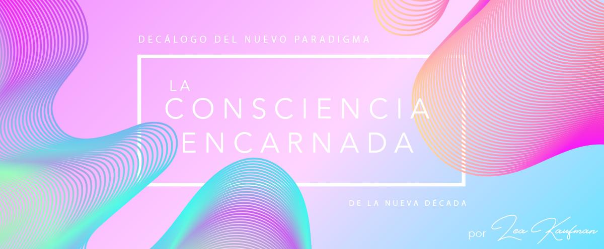 Decálogo del Nuevo Paradigma: LA CONSCIENCIA ENCARNADA